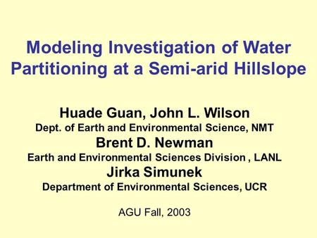 Modeling Investigation of Water Partitioning at a Semi-arid Hillslope Huade Guan, John L. Wilson Dept. of Earth and Environmental Science, NMT Brent D.