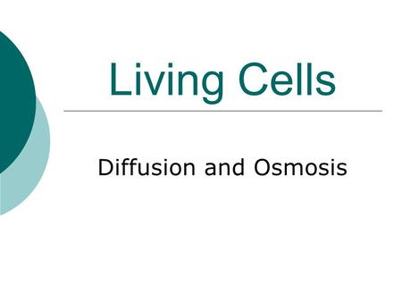 Living Cells Diffusion and Osmosis. Diffusion and Osmosis  In order to stay alive cells must be able to transport water and other substances in and out.