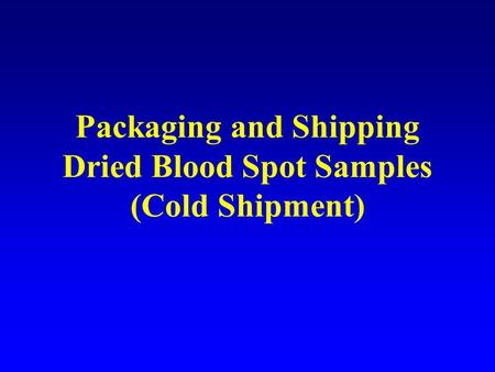 Packaging and Shipping Dried Blood Spot Samples (Cold Shipment)