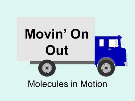 Movin Movin' On Out Molecules in Motion. The Gatekeeper Cell membrane Selectively permeable.