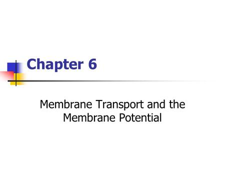 Chapter 6 Membrane Transport and the Membrane Potential.