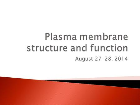 August 27-28, 2014.  Selectively permeable barrier between the cell and the environment.