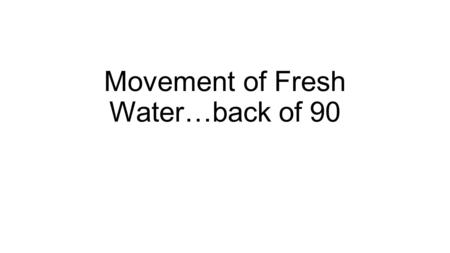 Movement of Fresh Water…back of 90. Movement of Water…back of 9Movement of Water…back of 90 1.What is a river basin? 2.What is a water shed? 3.What is.