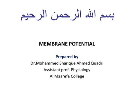 MEMBRANE POTENTIAL Prepared by Dr.Mohammed Sharique Ahmed Quadri Assistant prof. Physiology Al Maarefa College.