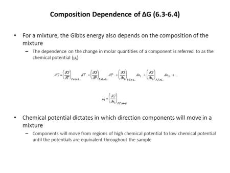 Composition Dependence of ΔG (6.3-6.4) For a mixture, the Gibbs energy also depends on the composition of the mixture – The dependence on the change in.