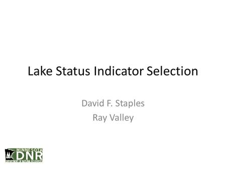 Lake Status Indicator Selection David F. Staples Ray Valley.