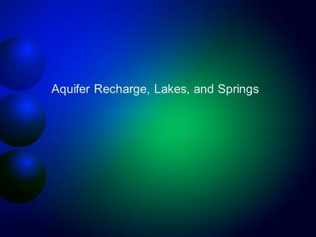 Aquifer Recharge, Lakes, and Springs