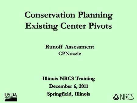 Conservation Planning Existing Center Pivots Illinois NRCS Training December 6, 2011 Springfield, Illinois Runoff Assessment CPNozzle.
