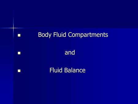 Body Fluid Compartments Body Fluid Compartments and and Fluid Balance Fluid Balance.