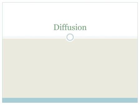 Diffusion. Diffusion and Osmosis - Objectives Use concentration gradients to explain the direction of diffusion. Explain the difference between diffusion.
