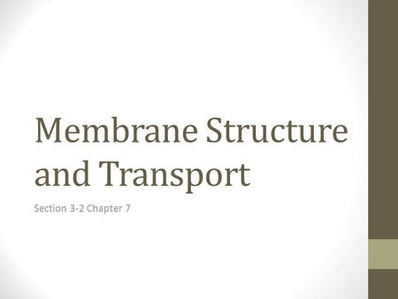 Membrane Structure and Transport Section 3-2 Chapter 7.