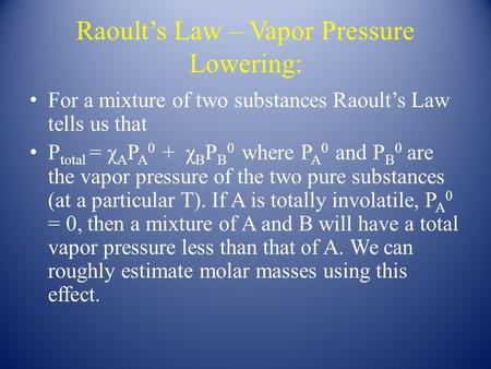 Raoult's Law – Vapor Pressure Lowering: For a mixture of two substances Raoult's Law tells us that P total = χ A P A 0 + χ B P B 0 where P A 0 and P B.