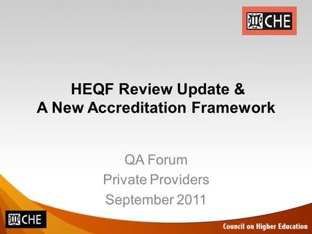 HEQF Review Update & A New Accreditation Framework QA Forum Private Providers September 2011.