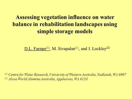 D.L. Farmer (1), M. Sivapalan (1), and I. Lockley (2) Assessing vegetation influence on water balance in rehabilitation landscapes using simple storage.