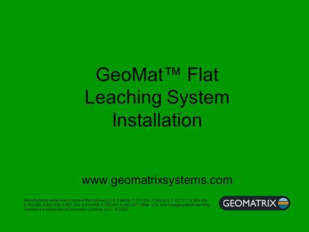 GeoMat™ Flat Leaching System Installation www.geomatrixsystems.com Manufactured under one or more of the following U.S. Patents; 7,351,005, 7,309,434,