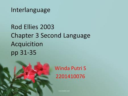 Interlanguage Rod Ellies 2003 Chapter 3 Second Language Acquicition pp 31-35 Winda Putri S 2201410076.