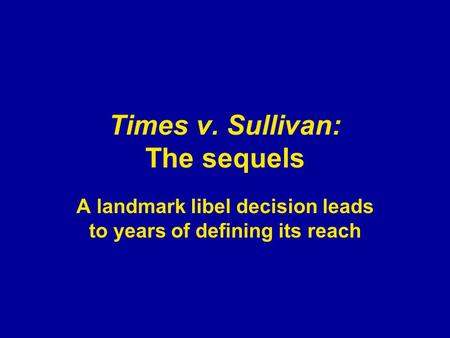Times v. Sullivan: The sequels A landmark libel decision leads to years of defining its reach.