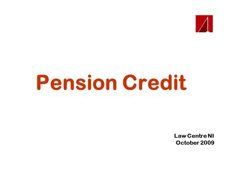 Pension Credit Law Centre NI October 2009. Pension Credit Two Elements  Guarantee credit  Savings credit.