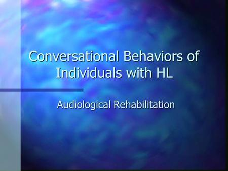 Conversational Behaviors of Individuals with HL Audiological Rehabilitation.