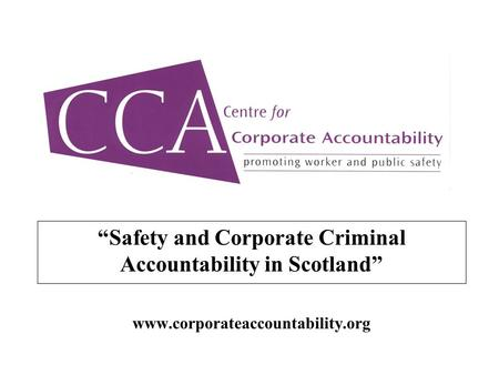 """Safety and Corporate Criminal Accountability in Scotland"" www.corporateaccountability.org."