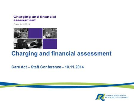 Charging and financial assessment Care Act – Staff Conference – 10.11.2014.