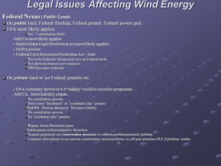Legal Issues Affecting Wind Energy Federal Nexus: Public Lands. On public land, Federal funding, Federal permit, Federal power grid. On public land, Federal.