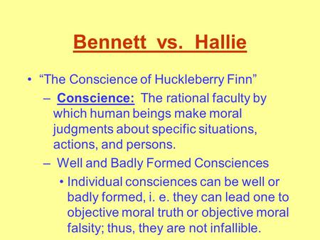 "Bennett vs. Hallie "" The Conscience of Huckleberry Finn"" – Conscience: The rational faculty by which human beings make moral judgments about specific."