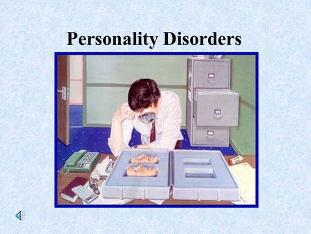Personality Disorders. Definition: Personality Disorder an enduring pattern of maladaptive behavior features of these disorders usually become recognizable.
