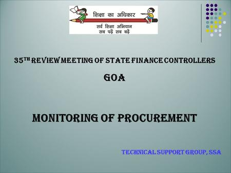 35 th Review Meeting of State Finance Controllers GOA Monitoring of Procurement Technical Support Group, SSA.