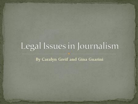 By Caralyn Greif and Gina Guarini. Defamation: communication of false statements about a person that injure the reputation of or deter others from associating.
