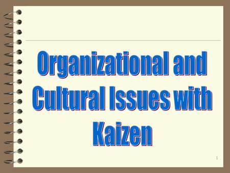 1. 2 Class Questions on Organizational Issues with Kaizen The underlying mission for any organization is to enable work to occur that satisfies the customer.