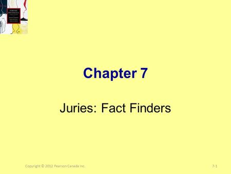 Copyright © 2012 Pearson Canada Inc.7-1 Chapter 7 Juries: Fact Finders.