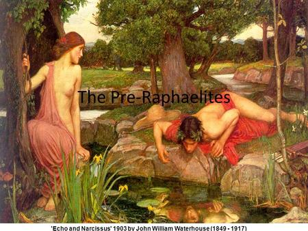 The Pre-Raphaelites 'Echo and Narcissus' 1903 by John William Waterhouse (1849 - 1917)