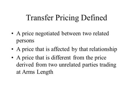 Transfer Pricing Defined A price negotiated between two related persons A price that is affected by that relationship A price that is different from the.