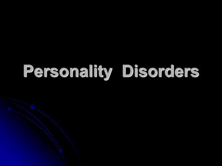 Personality Disorders. Types of Personality Disorders Paranoid personality Schizoid personality Cluster A Schizotypal personality Antisocial personality.