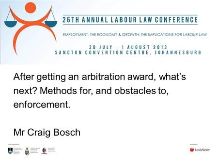 After getting an arbitration award, what's next? Methods for, and obstacles to, enforcement. Mr Craig Bosch.