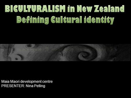 BICULTURALISM in New Zealand Defining Cultural identity