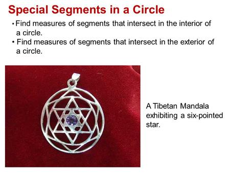 Special Segments in a Circle Find measures of segments that intersect in the interior of a circle. Find measures of segments that intersect in the exterior.