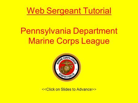 Web Sergeant Tutorial Pennsylvania Department Marine Corps League >