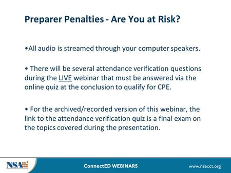 Preparer Penalties - Are You at Risk? All audio is streamed through your computer speakers. There will be several attendance verification questions during.