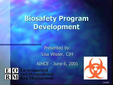 1-0200 Biosafety Program Development Presented by: Lisa Wisser, CIH AIHCE - June 6, 2001.