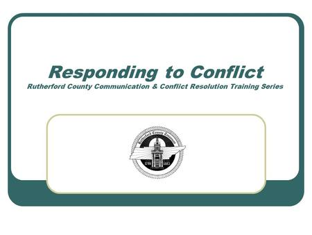 Responding to Conflict Rutherford County Communication & Conflict Resolution Training Series.