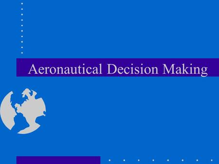Aeronautical Decision Making. ADM Advisory Circular 60-22 dated December 13, 1991 Aeronautical Decision making for Commercial Pilots, Jensen Richard S.