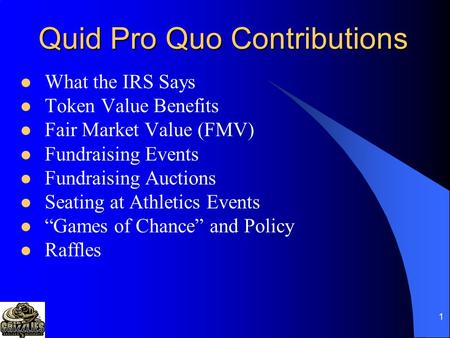 1 Quid Pro Quo Contributions What the IRS Says Token Value Benefits Fair Market Value (FMV) Fundraising Events Fundraising Auctions Seating at Athletics.