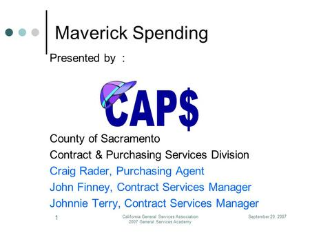 September 20, 2007California General Services Association 2007 General Services Academy 1 Maverick Spending Presented by : County of Sacramento Contract.