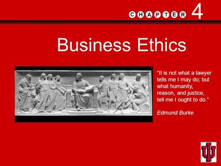 "Business Ethics PA E TR HC ""It is not what a lawyer tells me I may do; but what humanity, reason, and justice, tell me I ought to do."" Edmund Burke 4."