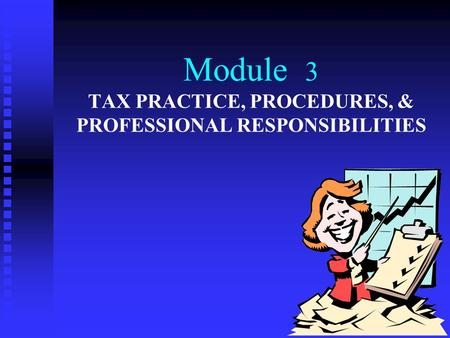 Module 3 TAX PRACTICE, PROCEDURES, & PROFESSIONAL RESPONSIBILITIES.