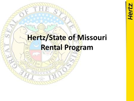 Hertz/State of Missouri Rental Program. Agenda  Presenters  Program Features  Hertz CDP #'s – What are they?  Hertz Gold – What is it?  Billing –