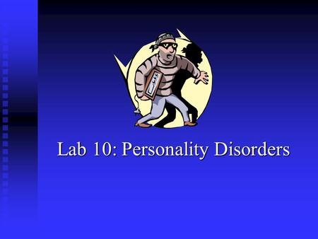 Lab 10: Personality Disorders Lab 10: Personality Disorders.