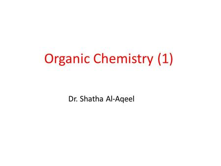 Organic Chemistry (1) Dr. Shatha Al-Aqeel. Course Number and Symbol: Chem. 240 Credit hours: (2)